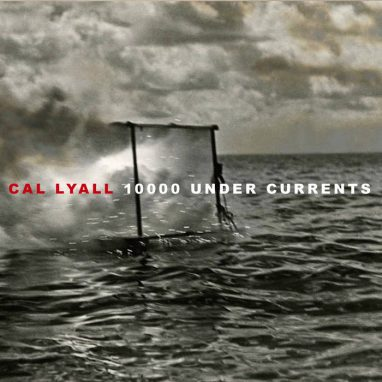 10000 UNDER CURRENTS  ///  CAL LYALL